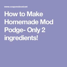 How to Make Homemade Mod Podge- Only 2 ingredients!