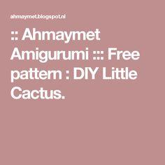 :: Ahmaymet Amigurumi ::: Free pattern : DIY Little Cactus.