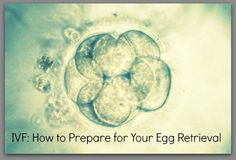 Here are some practical tips for the week and a half leading up to your egg retrieval during IVF.