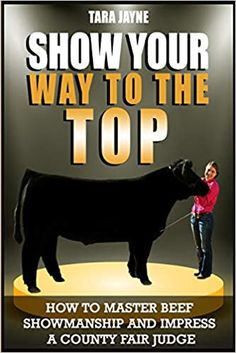 Show Your Way To The Top: How To Master Beef Showmanship And Impress A County Fair Judge Paperback – March 2018 by Tara Jayne (Author) Cattle Barn, Show Cattle, Beef Cattle, Livestock Judging, Showing Livestock, County Fair Projects, Show Cows, Show Steers, 4 H Club