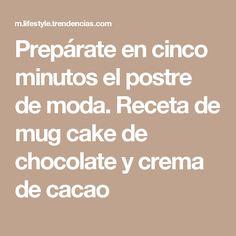 Prepárate en cinco minutos el postre de moda. Receta de mug cake de chocolate y crema de cacao