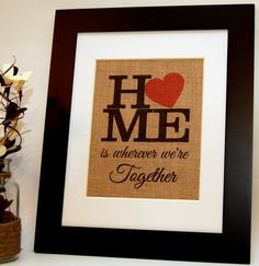 Home is Wherever Were Together - this beautiful decorative burlap artwork will make a great housewarming, engagement, bridal shower, or wedding