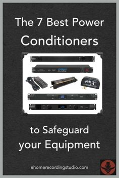 The 7 Best Power Conditioners to Safeguard your Equipment http://ehomerecordingstudio.com/power-conditioner-reviews/