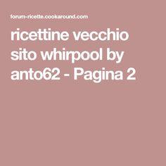 ricettine vecchio sito whirpool by anto62 - Pagina 2
