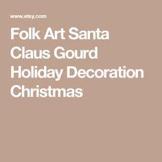 Folk Art Santa Claus Gourd Holiday Decoration Christmas
