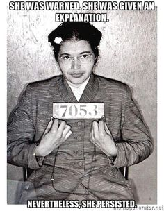 spirit-of-rosa-parks-she-was-warned-she-was-given-an-explanation-nevertheless-she-persisted.jpg