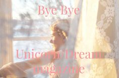unicorn dream magazine blog end bye bye