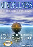Free Kindle Book -   Mindfulness: How To Be In The Present Moment Everywhere In Your Everyday Life, 2.0 (FREE Bonus Included) (Mindfulness For Beginners, Meditation, Finding Peace, Present moment) Check more at http://www.free-kindle-books-4u.com/childrens-ebooksfree-mindfulness-how-to-be-in-the-present-moment-everywhere-in-your-everyday-life-2-0-free-bonus-included-mindfulness-for-beginners-meditation-finding-peace-present-momen/