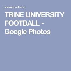TRINE UNIVERSITY FOOTBALL - Google Photos