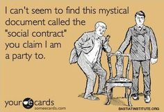 """I can't seem to find this mystical """"social contract"""" you claim I am party to."""