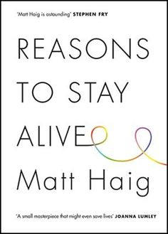 Reasons To Stay Alive By Matt Haig: Book Review - At the age of 24 Matt Haig had his first of many experiences of anxiety and depression, an experience which almost caused him to take his own life.     In Reasons to Stay Alive he explores the realities of his illness and the ways he manages the symptoms.