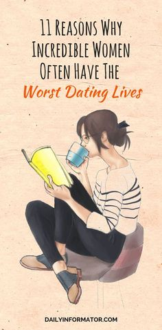 11 Reasons Why Incredible Women Often Have The Worst Dating Lives