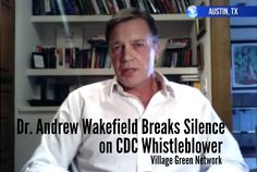 Dr. Andrew Wakefield Breaks Silence on CDC Whistleblower / http://villagegreennetwork.com/dr-andrew-wakefield-breaks-silence-cdc-whistleblower/