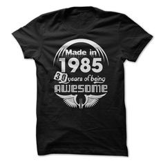Made in 1985 - 30 Years of Being Awesome T Shirts, Hoodies. Check price ==► https://www.sunfrog.com/Birth-Years/Made-in-1985--30-Years-of-Being-Awesome-22766291-Guys.html?41382 $21