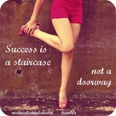 Success is a staircase  not a doorway