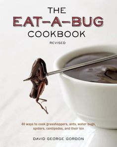 The Eat-a-Bug Cookbook, Revised: 40 Ways to Cook Crickets, Grasshoppers, Ants, Water Bugs, Spiders,