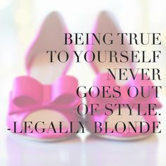Inspirational Quotes from Musicals - Being true to yourself never goes out of style. (Legally Blonde)