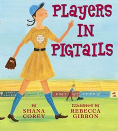 Players in Pigtails by Shana Corey and illustrated by Rebecca Gibbon (HISTORICAL FICTION). A cute book that tells the story of the beginning of the All-American Girls Professional Baseball League. Baseball League, Baseball Uniforms, Baseball Live, Baseball Stuff, Baseball Cap, Mighty Girl, All American Girl, Children's Literature, Women In History