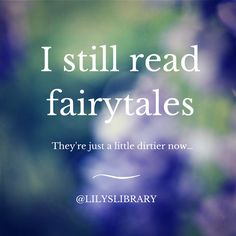 I still read fairytales…. they're just a little dirtier now! LMAO @lilyslibrary so true