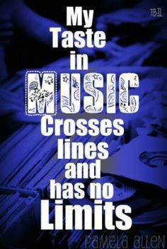 There's only a few l don't cross--country, opera or Adele. Pretty much will try anything once. Or twice. ;-) {GM}