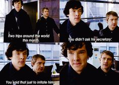 """""""I love this, because John isn't stupid. He's clever, and he understands people, and he understands Sherlock, who is a different breed from most. And Sherlock loves it when John calls his bluffs."""""""