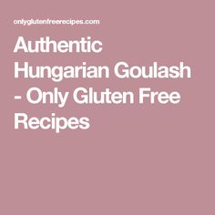 Authentic Hungarian Goulash - Only Gluten Free Recipes