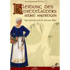 Spätmittelalter  Kleidung des Mittelalters selbst anfertigen: Grundausstattung für die Frau