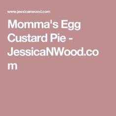Momma's Egg Custard Pie - JessicaNWood.com