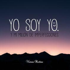 Yo soy yo. Y mi millón de imperfecciones.  #Nutrición y #Salud YG > nutricionysaludyg...