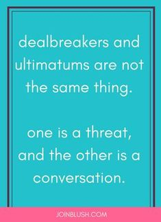 ultimatum, deal breakers, relationship advice, relationship quote, relationship tips, love, fights, arguments, dating, dating help, dating tips, self help, life quote, life advice