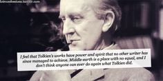 I feel that Tolkien's works have power and spirit that no other  writer has since managed to achieve. Middle-earth is a place with no equal, and I don't think anyone can ever do again what Tolkien did.