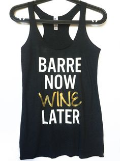 Barre Now Wine Later Because this is really why we barre right? This super soft racerback tank top is form fitting enough to accentuate your sculpted body but loose enough to allow for room to breathe during a workout. On Wednesday we drink wine. Your new go to barre tank has arrived. Enjoy!