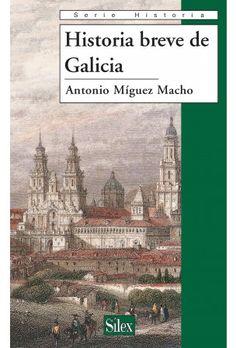 Historia breve de Galicia / Antonio Míguez Macho. Sílex, [2011]