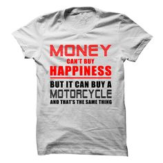Motorcycle - Money cant buy happiness but it can buy a motorcycle and thats the same thing  #Biker #Bikershirts #iloveBiker # tshirts