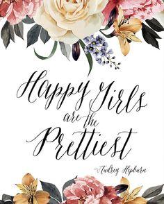 """""""Happy girls are the prettiest."""" -Audrey Hepburn"""