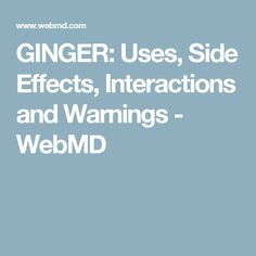 GINGER: Uses, Side Effects, Interactions and Warnings - WebMD