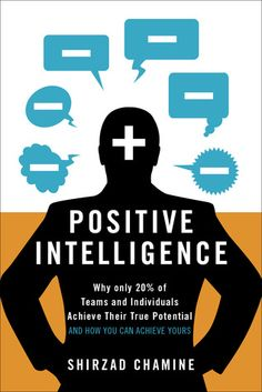 Positive Intelligence: Why only of Teams and Individuals Achieve Their True Potential and How You Can Achieve Yours by Shirzad Chamine Thing 1, Stanford University, Emotional Intelligence, Along The Way, Reading Online, Books Online, Bestselling Author, A Team, Nonfiction