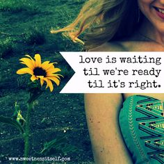"""Sweetness Itself blog post: """"til we're ready, til it's right."""" ... Encouragement for those who are waiting.  #TrueLoveWaits #Love #Waiting #Purity"""