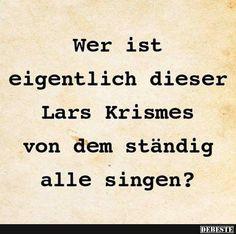 Wer ist eigentlich dieser Lars Krismes von.. | Lustige Bilder, Sprüche, Witze, echt lustig