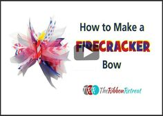 How To Make A Firecracker Bow - The Ribbon Retreat Blog