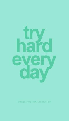 Try hard everyday