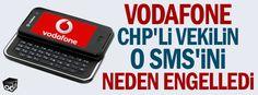 Vodafone CHP'li vekilin o SMS'ini neden engelledi