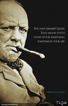 """You have enemies? Good. That means you've stood up for something, sometime in your life."" - Winston Churchill #quotes http://itz-my.com"