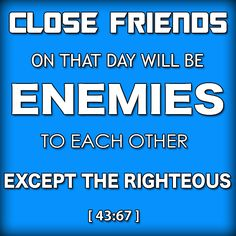 Surat Az-Zukhruf (The Ornaments of Gold) - Close Friends On That Day Will Be Enemies To Each Other Except The Righteous [43:67]
