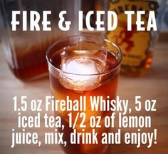 Fire and Iced Tea - oz Fireball Whisky, 5 oz iced tea, oz of lemon juice, mix, drink and enjoy! Fireball Drinks, Fireball Recipes, Liquor Drinks, Drinks Alcohol Recipes, Dessert Drinks, Cocktail Drinks, Alcoholic Drinks, Beverages, Fireball Cake Recipe