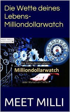 Die Wette deines Lebens-Milliondollarwatch: Jeder Wunsch ein Treffer!   Erfolgsebook