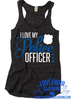 I love my Police Officer racerback tank top by Loveandwarofficial on Etsy www. - Husband - Women in Uniform Police Officer Girlfriend, Cop Wife, Police Wife Life, Police Family, Police Party, Police Wedding, Police Love, Police Shirts, Leo Love