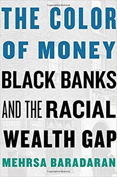The color of money. Black banks and the racial wealth gap. (PRINT) REQUEST/SOLICITAR:  http://biblioteca.cepal.org/record=b1253932~S0*spi