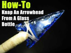 Prepping is nice but, all I can think is Legend of Zelda--Now I can have Ice Arrows! :: How-To: Knap An Arrowhead From A Glass Bottle - SHTF Preparedness