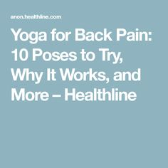 Yoga for Back Pain: 10 Poses to Try, Why It Works, and More – Healthline